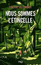 Nous sommes l'étincelle / Vincent Villeminot   Villeminot, Vincent (1972-....). Auteur