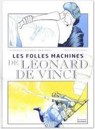 Les folles machines de Léonard de Vinci / Nathalie Lescaille-Moulènes | Lescaille, Nathalie (1981-....). Auteur