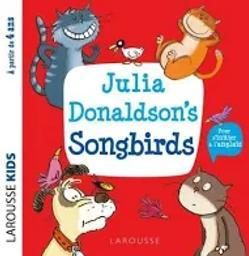 Julia Donaldson's songbirds   Donaldson, Julia (1948-....). Auteur