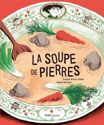 La soupe de pierres / un texte d'Evelyne Brisou-Pellen | Brisou-Pellen, Évelyne (1947-....). Auteur
