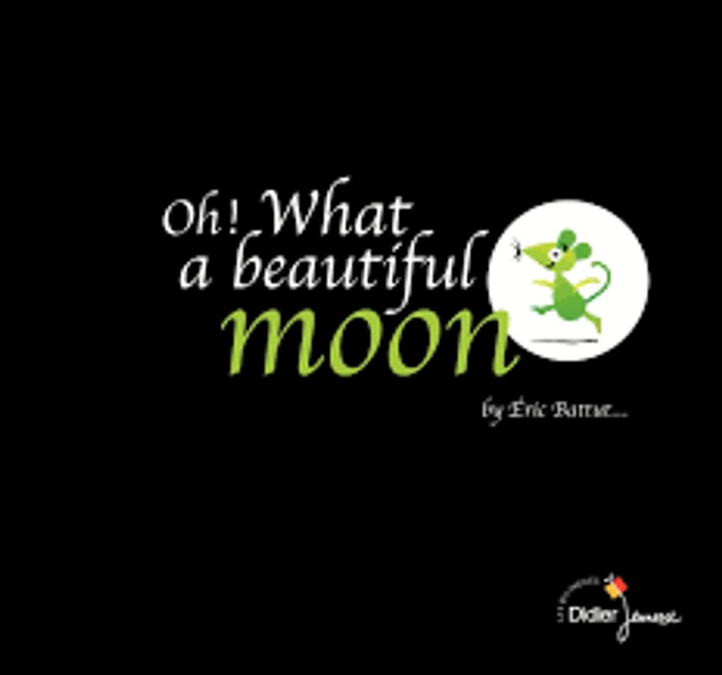 Oh! What a beautiful moon / retold and illustrated by Eric Battut |