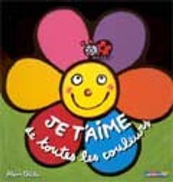 Je t'aime de toutes les couleurs / illustrations Alain Chiche | Chiche, Alain (1966-....). Illustrateur